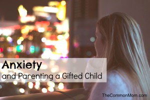 Anxiety and Parenting a Gifted Child